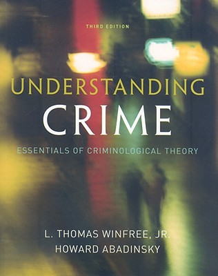 Understanding Crime: Essentials of Criminological Theory - Abadinsky, Howard, and Winfree, L Thomas, Jr.