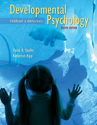 Developmental Psychology: Childhood and Adolescence - Shaffer, David R, and Kipp, Katherine