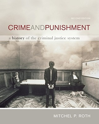 Crime and Punishment: A History of the Criminal Justice System - Roth, Mitchel P