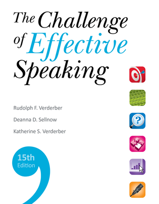 The Challenge of Effective Speaking - Verderber, Rudolph F, and Sellnow, Deanna D, Dr., and Verderber, Kathleen S