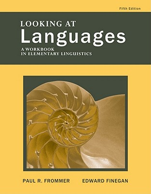 Looking at Languages: A Workbook in Elementary Linguistics - Frommer, Paul R, and Finegan, Edward