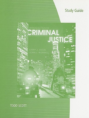 Introduction to Criminal Justice - Siegel, Larry J, and Worrall, John L, and Scott, Todd (Prepared for publication by)