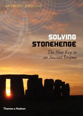 Solving Stonehenge: The Key to an Ancient Enigma - Johnson, Anthony
