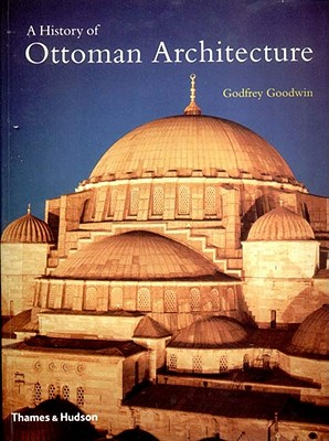 A History of Ottoman Architecture - Goodwin, Godfrey, Professor