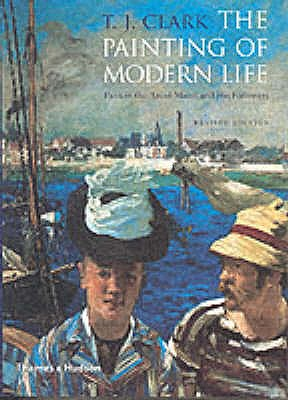 The Painting of Modern Life: Paris in the Art of Manet and His Followers - Clark, T. J.
