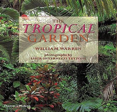 Tropical Garden - Warren, William, and Tettoni, Luca Invernizzi (Photographer)