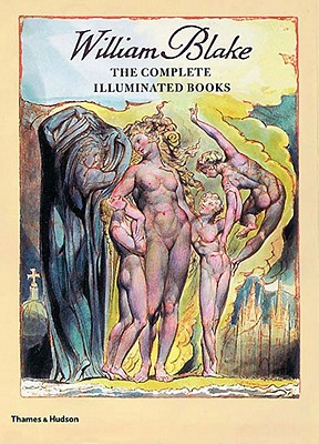 William Blake: The Complete Illuminated Books - Blake, William, and Bindman, David (Introduction by), and Commander, John (Foreword by)
