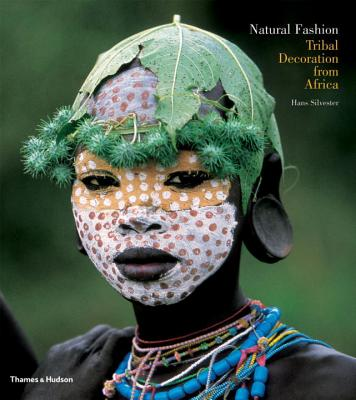 Natural Fashion: Tribal Decoration from Africa - Silvester, Hans (Photographer)