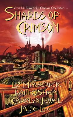 Shards of Crimson - Maverick, Liz, and O'Shea, Patti, and Jewel, Carolyn
