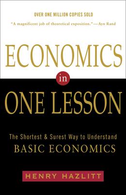 Economics in One Lesson: The Shortest and Surest Way to Understand Basic Economics - Hazlitt, Henry
