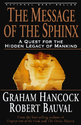 The Message of the Sphinx: A Quest for the Hidden Legacy of Mankind - Hancock, Graham, and Bauval, R, and Bauval, Robert