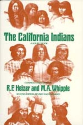 The California Indians: A Source Book, Revised and Enlarged Edition - Heizer, Robert F (Editor), and Whipple, M A (Editor)