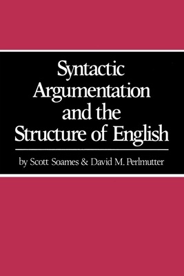 Syntactic Argumentation and the Structure of English - Soames, Scott, and Perlmutter, David M