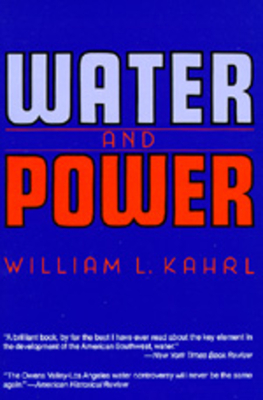 Water and Power: The Conflict Over Los Angeles Water Supply in the Owens Valley - Kahrl, William L