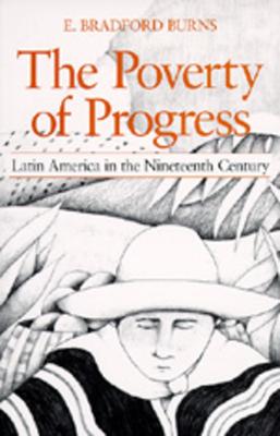 The Poverty of Progress: Latin America in the Nineteenth Century - Burns, E Bradford, Professor
