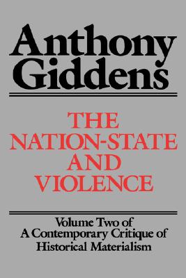 The Nation-State and Violence: Volume 2 of a Contemporary Critique of Historical Materialism - Giddens, Anthony