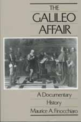 The Galileo Affair: A Documentary History - Finocchiaro, Maurice A (Editor), and Galilei, Galileo
