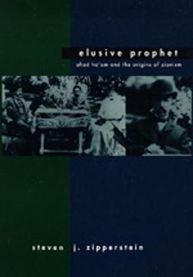 Elusive Prophet: Ahad Ha'am and the Origins of Zionism - Zipperstein, Steven J, Professor