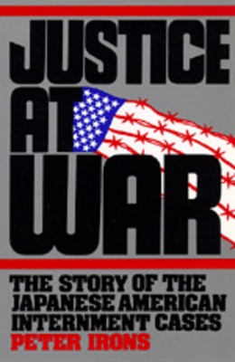 Justice at War: The Story of the Japanese-American Internment Cases - Irons, Peter H