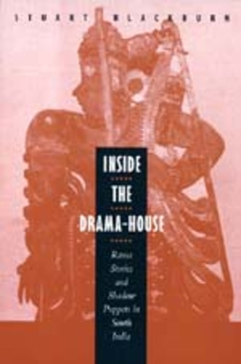 Inside the Drama-House: Rama Stories and Shadow Puppets in South India - Blackburn, Stuart