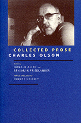Collected Prose - Olson, Charles, Professor, and Creeley, Robert, and Friedlander, Benjamin (Editor)