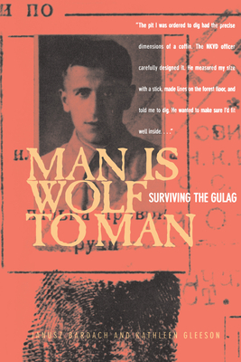 Man Is Wolf to Man: Surviving the Gulag - Bardach, Janusz, MD, and Gleeson, Kathleen, and Hochschild, Adam (Foreword by)