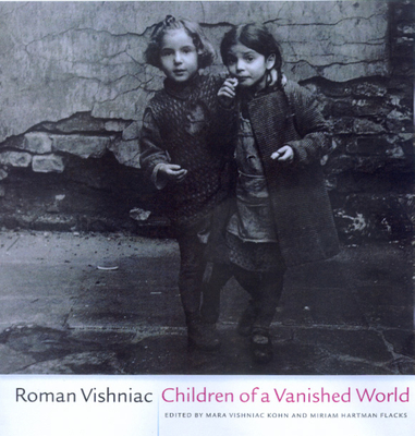 Children of a Vanished World - Vishniac, Roman, and Kohn, Mara Vishniac (Editor), and Flacks, Miriam Hartman (Editor)