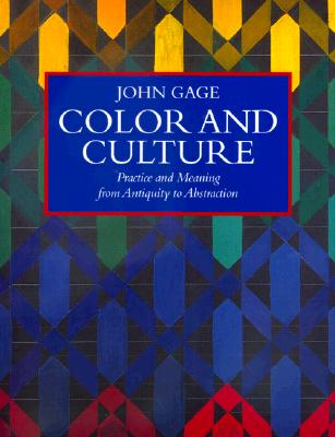 Color and Culture: Practice and Meaning from Antiquity to Abstraction - Gage, John