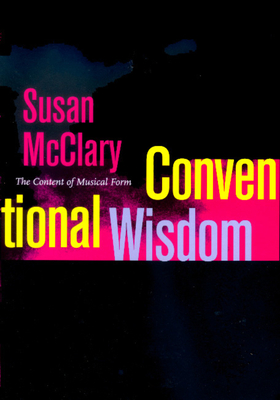 Conventional Wisdom: The Content of Musical Form - McClary, Susan