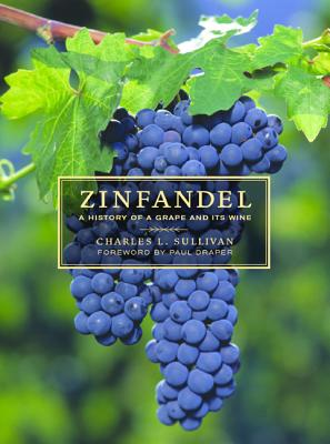 Zinfandel: A History of a Grape and Its Wine - Sullivan, Charles L, and Draper, Paul (Foreword by)