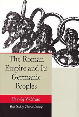 The Roman Empire and Its Germanic Peoples - Wolfram, Herwig, and Dunlap, Thomas, Professor (Translated by)