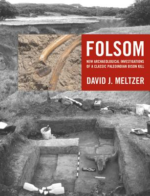 Folsom: New Archaeological Investigations of a Classic Paleoindian Bison Kill - Meltzer, David J, and Balakrishnan, Meena (Contributions by), and Dorward, Donald A (Contributions by)