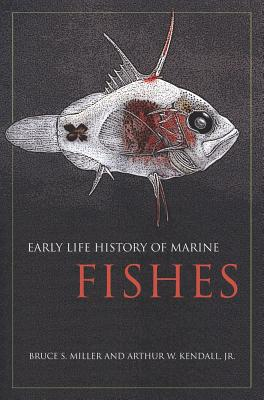 Early Life History of Marine Fishes - Miller, Bruce S, and Kendall Jr, Arthur W