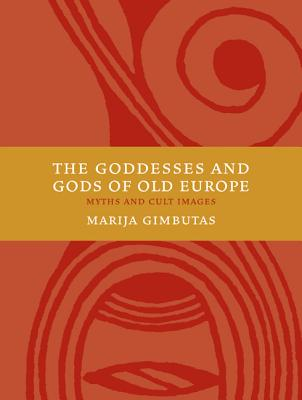The Goddesses and Gods of Old Europe 6500-3500 BC: Myths and Cult Images - Gimbutas, Marija