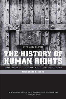 The History of Human Rights: From Ancient Times to the Globalization Era - Ishay, Micheline R