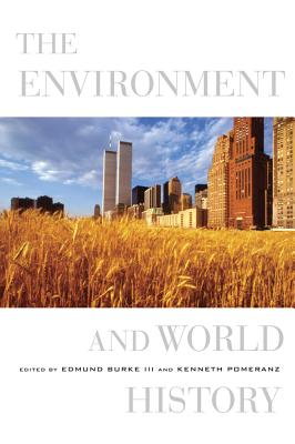 The Environment and World History - Burke, Edmund, III (Editor), and Pomeranz, Kenneth (Editor)