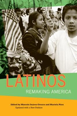 Latinos: Remaking America - Suarez-Orozco, Marcelo (Editor), and Paez, Mariela M (Editor)