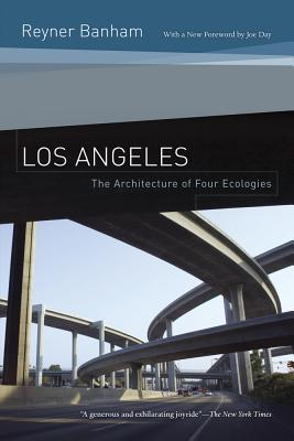 Los Angeles: The Architecture of Four Ecologies - Banham, Reyner, and Day, Joe (Foreword by)