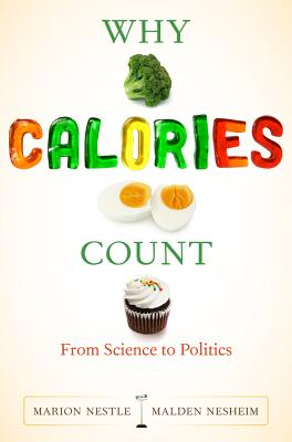 Why Calories Count: From Science to Politics - Nestle, Marion, and Nesheim, Malden, PhD