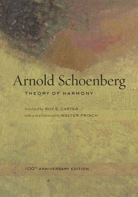 Theory of Harmony - Schoenberg, Arnold, and Carter, Roy E (Translated by), and Frisch, Walter, Professor (Foreword by)