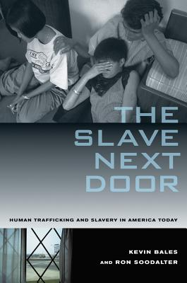 The Slave Next Door: Human Trafficking and Slavery in America Today - Bales, Kevin, and Soodalter, Ron