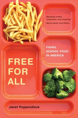 Free for All: Fixing School Food in America - Poppendieck, Janet