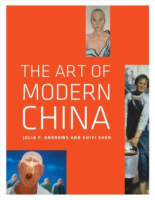 The Art of Modern China - Andrews, Julia F., and Shen, Kuiyi