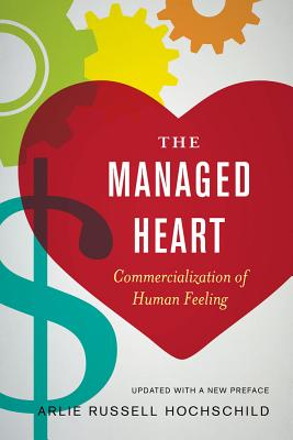 The Managed Heart: Commercialization of Human Feeling - Hochschild, Arlie Russell
