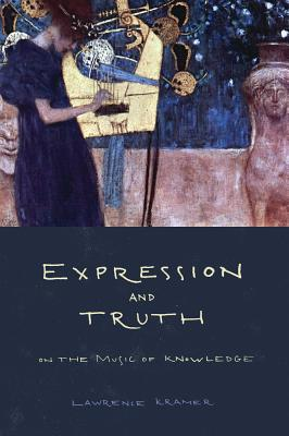Expression and Truth: On the Music of Knowledge - Kramer, Lawrence