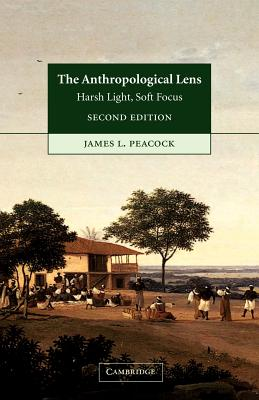 The Anthropological Lens: Harsh Light, Soft Focus - Peacock, James L