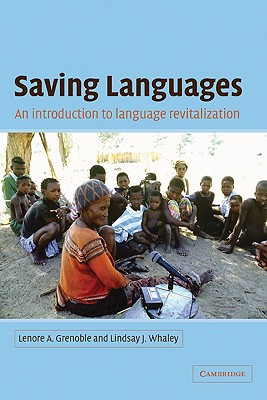 Saving Languages: An Introduction to Language Revitalization - Grenoble, Lenore A, Dr., and Whaley, Lindsay J, Dr.
