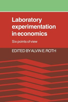 Laboratory Experimentation in Economics: Six Points of View - Roth, Alvin E (Editor)