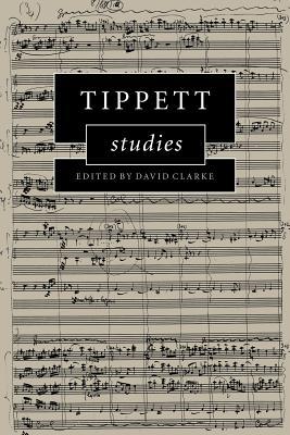 Tippett Studies - Clarke, David (Editor), and David, Clarke (Editor)