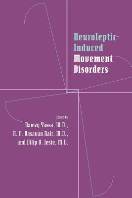 Neuroleptic-Induced Movement Disorders: A Comprehensive Survey - Yassa, Ramzy, MD (Editor), and Nair, N P V, MD (Editor), and Jeste, Dilip V, Dr., MD (Editor)